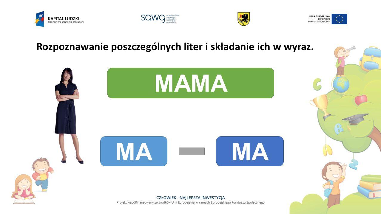 Rozpoznawanie poszczególnych liter i składanie ich w wyraz. MAMA MA