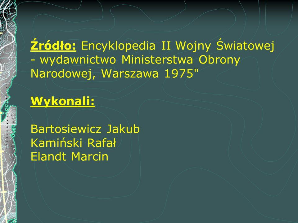 Źródło: Encyklopedia II Wojny Światowej - wydawnictwo Ministerstwa Obrony Narodowej, Warszawa 1975