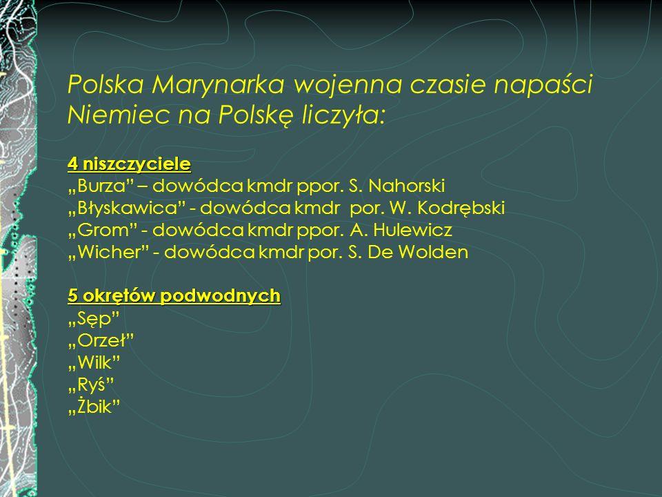 """4 niszczyciele 5 okrętów podwodnych Polska Marynarka wojenna czasie napaści Niemiec na Polskę liczyła: 4 niszczyciele """"Burza"""" – dowódca kmdr ppor. S."""