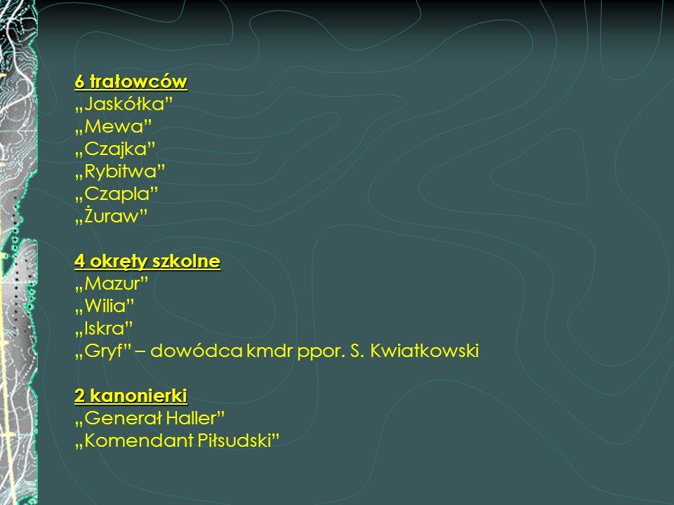 """6 trałowców 4 okręty szkolne 2 kanonierki 6 trałowców """"Jaskółka"""" """"Mewa"""" """"Czajka"""" """"Rybitwa"""" """"Czapla"""" """"Żuraw"""" 4 okręty szkolne """"Mazur"""" """"Wilia"""" """"Iskra"""" """""""