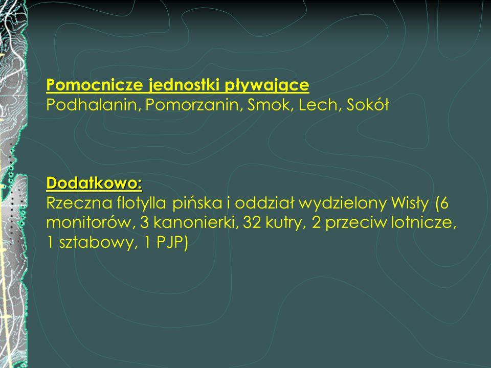 Dodatkowo: Pomocnicze jednostki pływające Podhalanin, Pomorzanin, Smok, Lech, Sokół Dodatkowo: Rzeczna flotylla pińska i oddział wydzielony Wisły (6 m