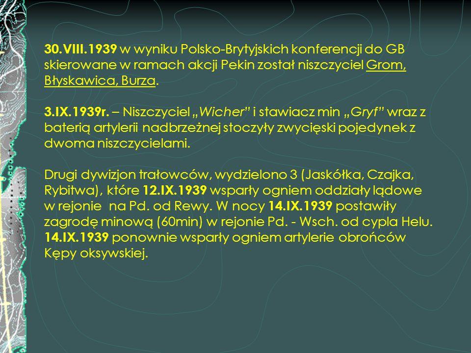 30.VIII.1939 w wyniku Polsko-Brytyjskich konferencji do GB skierowane w ramach akcji Pekin został niszczyciel Grom, Błyskawica, Burza. 3.IX.1939r. – N