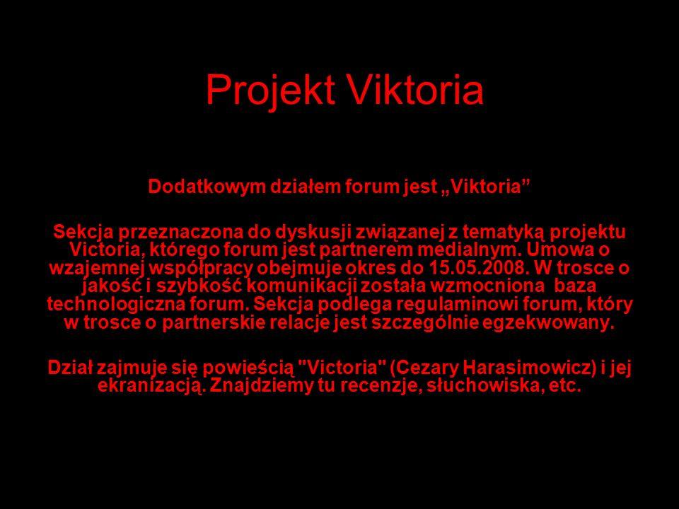"""Projekt Viktoria Dodatkowym działem forum jest """"Viktoria Sekcja przeznaczona do dyskusji związanej z tematyką projektu Victoria, którego forum jest partnerem medialnym."""