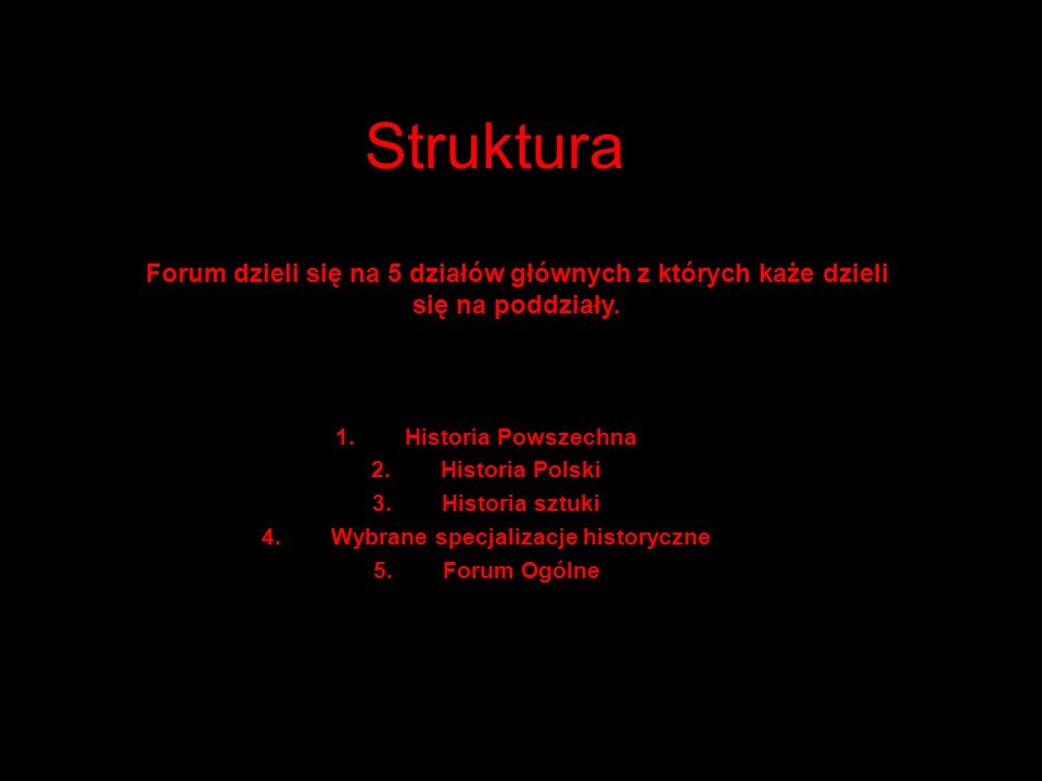 Struktura Forum dzieli się na 5 działów głównych z których każe dzieli się na poddziały.