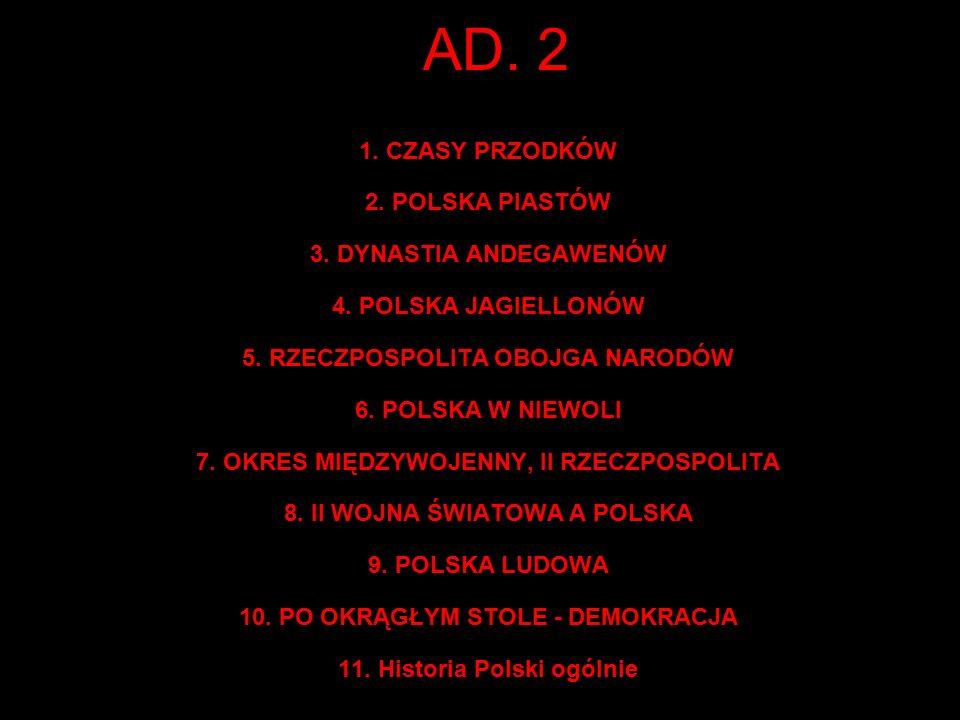 AD. 2 1. CZASY PRZODKÓW 2. POLSKA PIASTÓW 3. DYNASTIA ANDEGAWENÓW 4.
