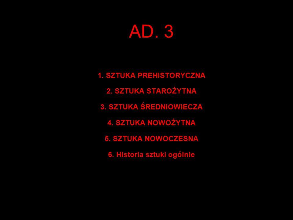 AD. 3 1. SZTUKA PREHISTORYCZNA 2. SZTUKA STAROŻYTNA 3.