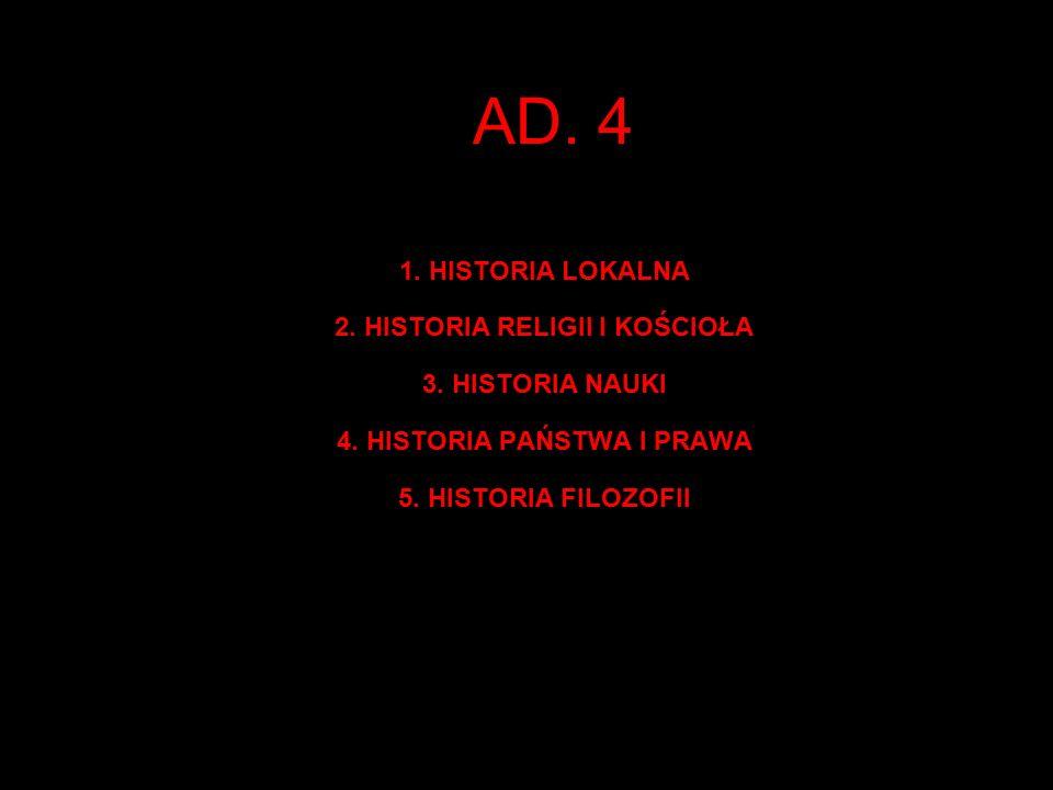 AD. 4 1. HISTORIA LOKALNA 2. HISTORIA RELIGII I KOŚCIOŁA 3.