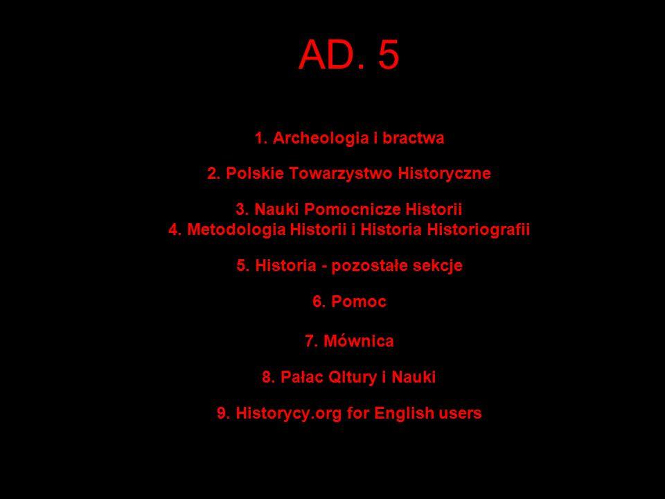 AD. 5 1. Archeologia i bractwa 2. Polskie Towarzystwo Historyczne 3.