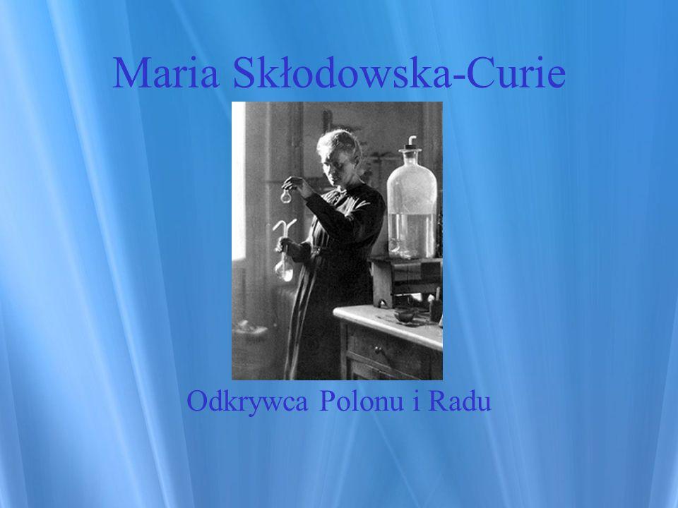 Maria Skłodowska-Curie Odkrywca Polonu i Radu