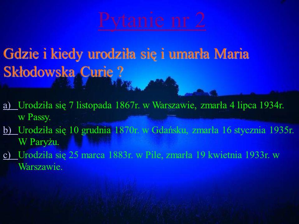 Pytanie nr 1 Jak nazywał się mąż Marii Skłodowskiej Curie .