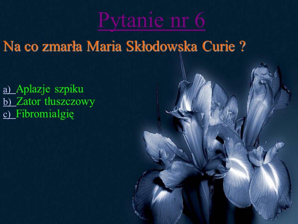 Pytanie nr 5 Co odkryła Maria Skłodowska Curie .