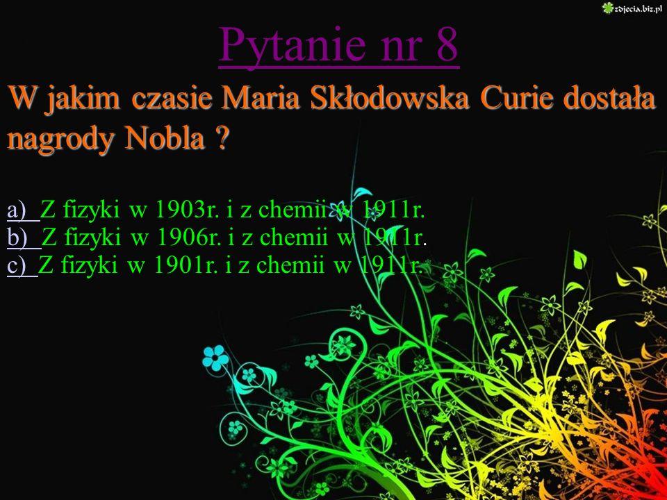 Pytanie nr 7 Ile lat miała Maria kiedy zmarła jej matka ? a) a) 20 b) b) 15 c) c) 11