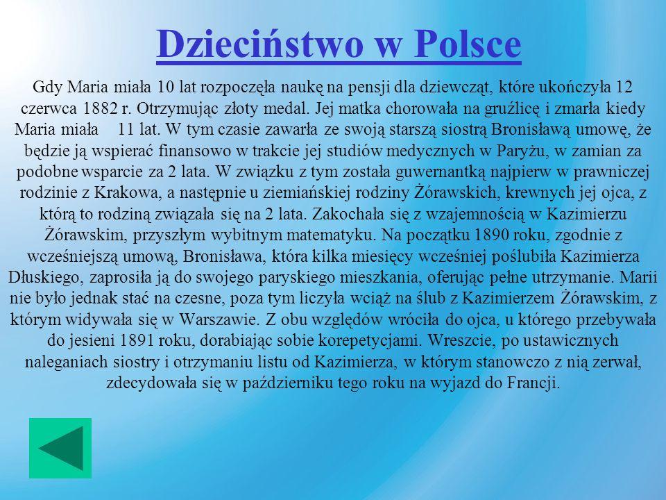 Dzieciństwo w Polsce Gdy Maria miała 10 lat rozpoczęła naukę na pensji dla dziewcząt, które ukończyła 12 czerwca 1882 r.