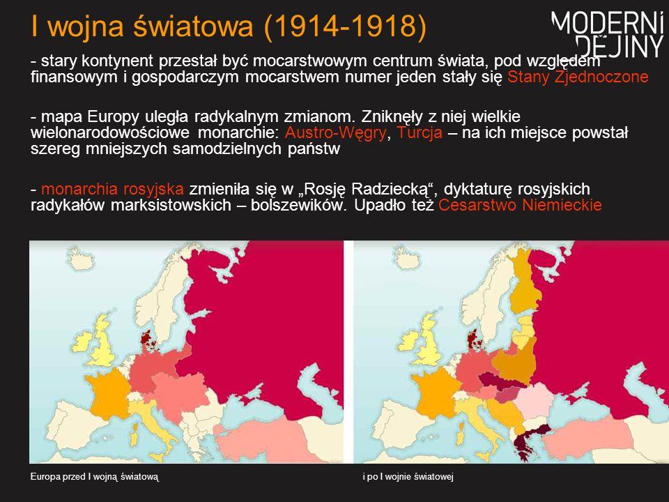 I wojna światowa (1914-1918) - stary kontynent przestał być mocarstwowym centrum świata, pod względem finansowym i gospodarczym mocarstwem numer jeden stały się Stany Zjednoczone - mapa Europy uległa radykalnym zmianom.