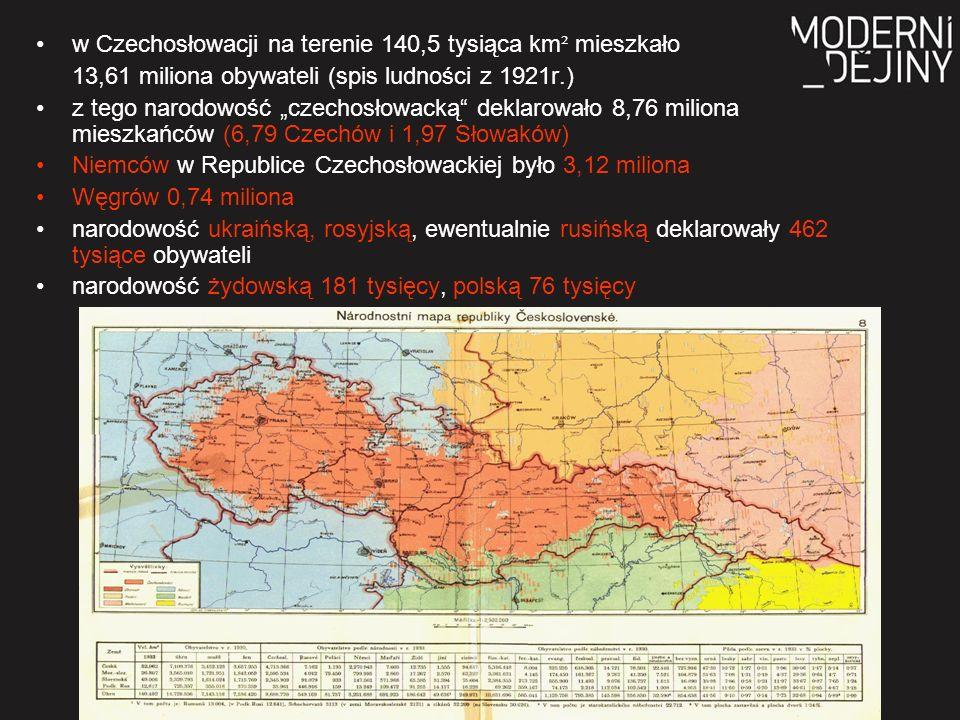 """w Czechosłowacji na terenie 140,5 tysiąca km ² mieszkało 13,61 miliona obywateli (spis ludności z 1921r.) z tego narodowość """"czechosłowacką deklarowało 8,76 miliona mieszkańców (6,79 Czechów i 1,97 Słowaków) Niemców w Republice Czechosłowackiej było 3,12 miliona Węgrów 0,74 miliona narodowość ukraińską, rosyjską, ewentualnie rusińską deklarowały 462 tysiące obywateli narodowość żydowską 181 tysięcy, polską 76 tysięcy"""