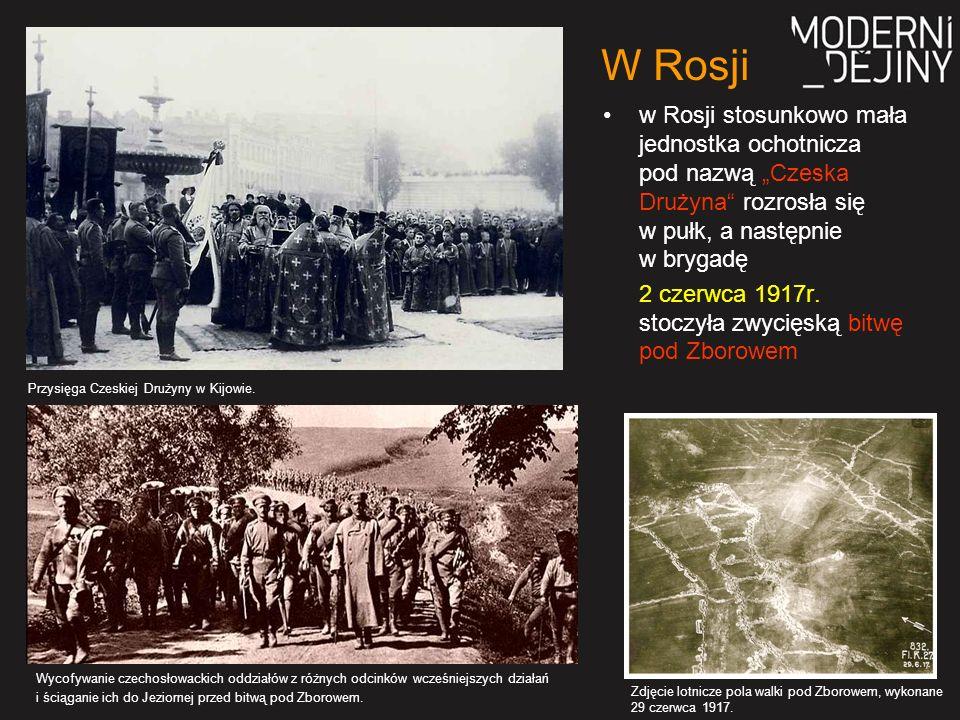 """w Rosji stosunkowo mała jednostka ochotnicza pod nazwą """"Czeska Drużyna rozrosła się w pułk, a następnie w brygadę 2 czerwca 1917r."""