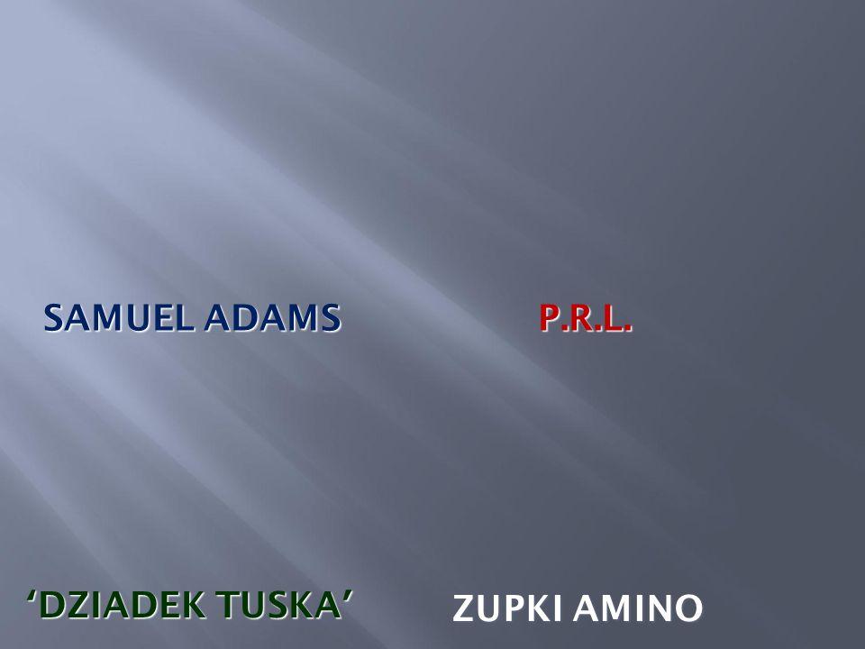 SAMUEL ADAMS P.R.L. 'DZIADEK TUSKA' ZUPKI AMINO