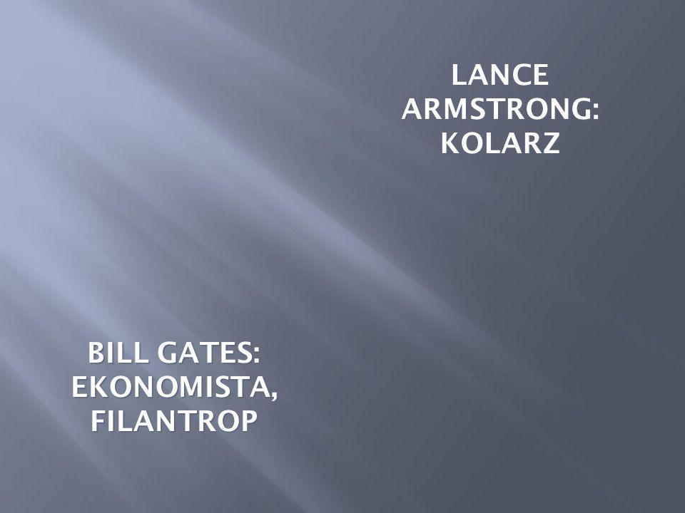 BILL GATES: EKONOMISTA, FILANTROP LANCE ARMSTRONG: KOLARZ