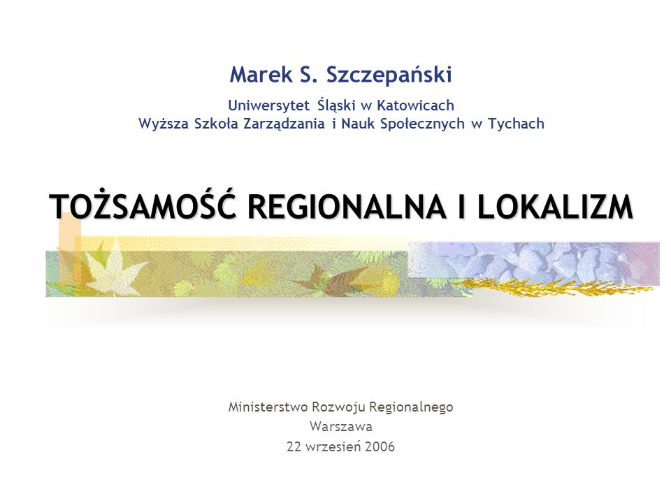 TOŻSAMOŚĆ REGIONALNA I LOKALIZM Marek S.