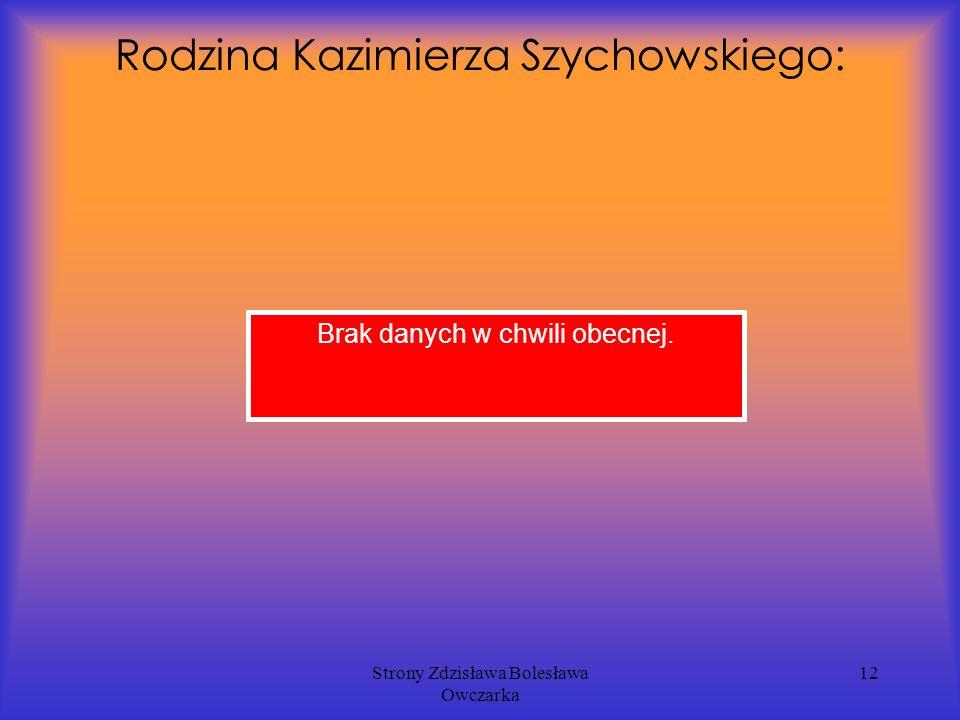 Strony Zdzisława Bolesława Owczarka 12 Rodzina Kazimierza Szychowskiego: Brak danych w chwili obecnej.
