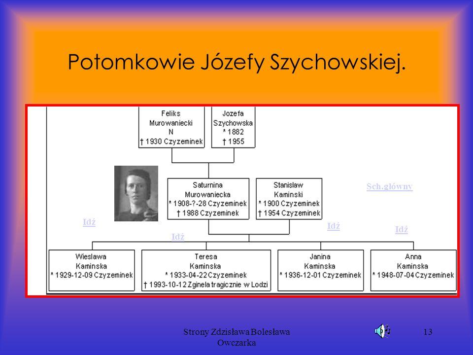 Strony Zdzisława Bolesława Owczarka 13 Potomkowie Józefy Szychowskiej. Sch.główny Idź
