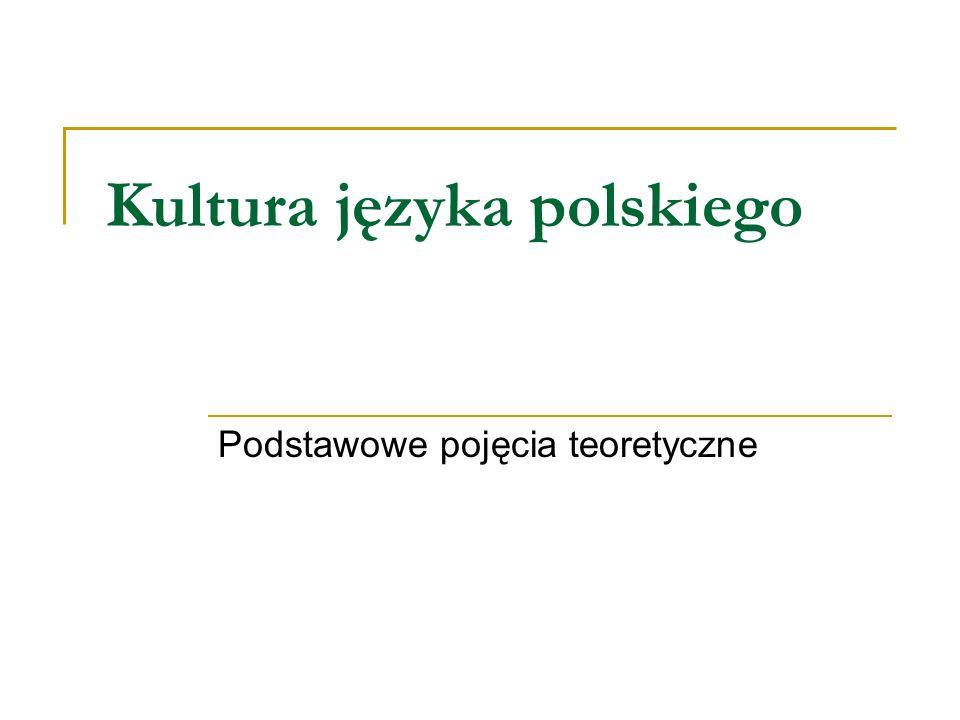 Kultura języka polskiego Podstawowe pojęcia teoretyczne