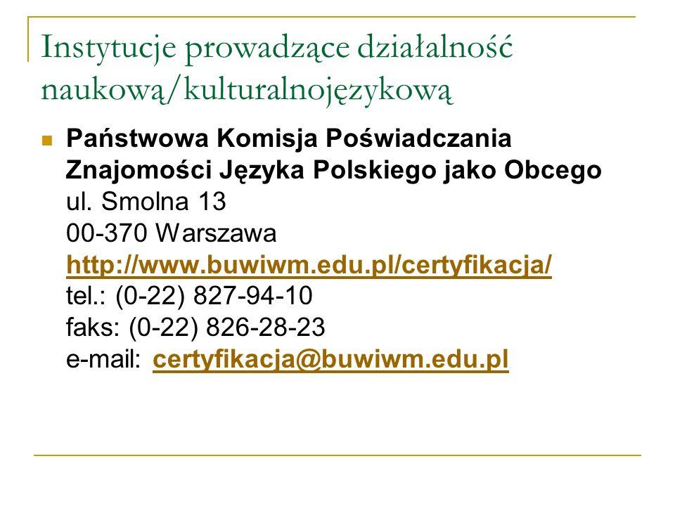 Instytucje prowadzące działalność naukową/kulturalnojęzykową Państwowa Komisja Poświadczania Znajomości Języka Polskiego jako Obcego ul.