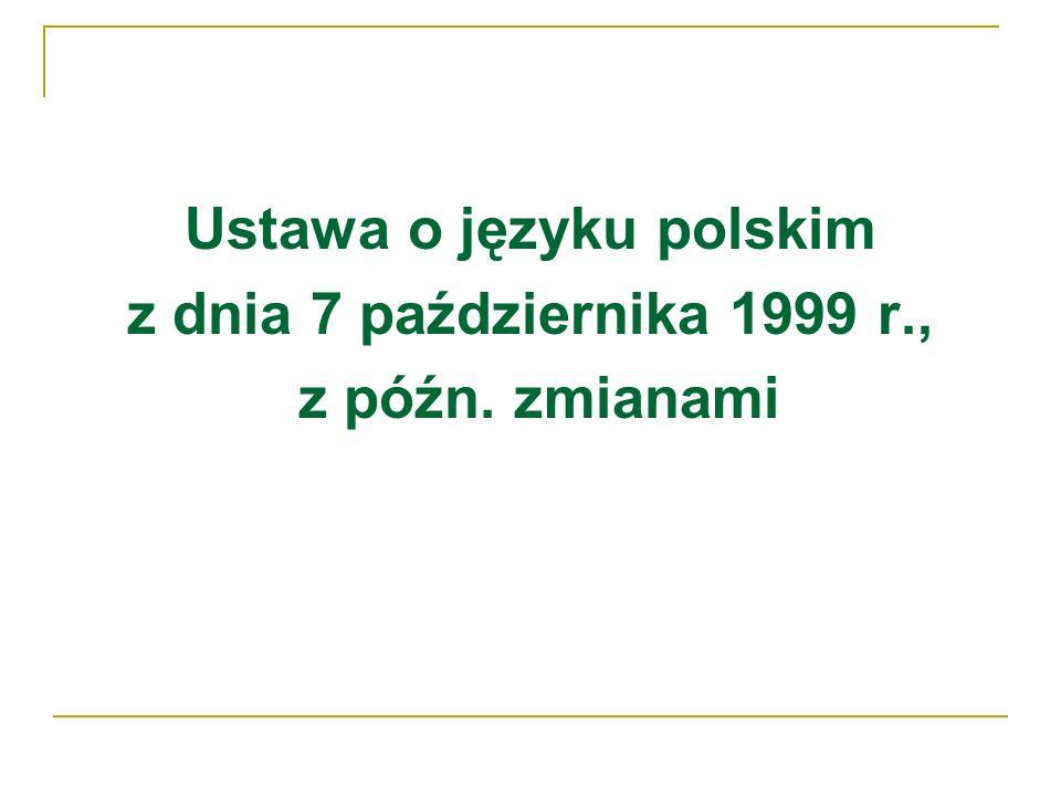 Ustawa o języku polskim z dnia 7 października 1999 r., z późn. zmianami