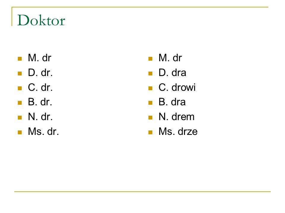 Doktor M. dr D. dr. C. dr. B. dr. N. dr. Ms. dr. M. dr D. dra C. drowi B. dra N. drem Ms. drze