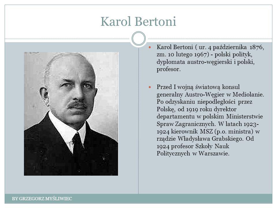Karol Bertoni Karol Bertoni ( ur. 4 października 1876, zm. 10 lutego 1967) - polski polityk, dyplomata austro-węgierski i polski, profesor. Przed I wo