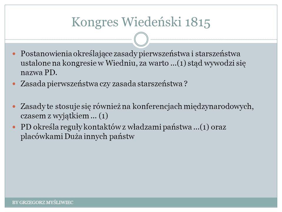 Kongres Wiedeński 1815 Postanowienia określające zasady pierwszeństwa i starszeństwa ustalone na kongresie w Wiedniu, za warto …(1) stąd wywodzi się nazwa PD.