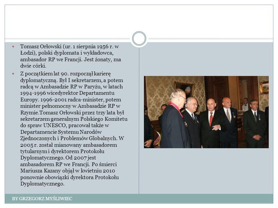 Tomasz Orłowski (ur. 1 sierpnia 1956 r. w Łodzi), polski dyplomata i wykładowca, ambasador RP we Francji. Jest żonaty, ma dwie córki. Z początkiem lat