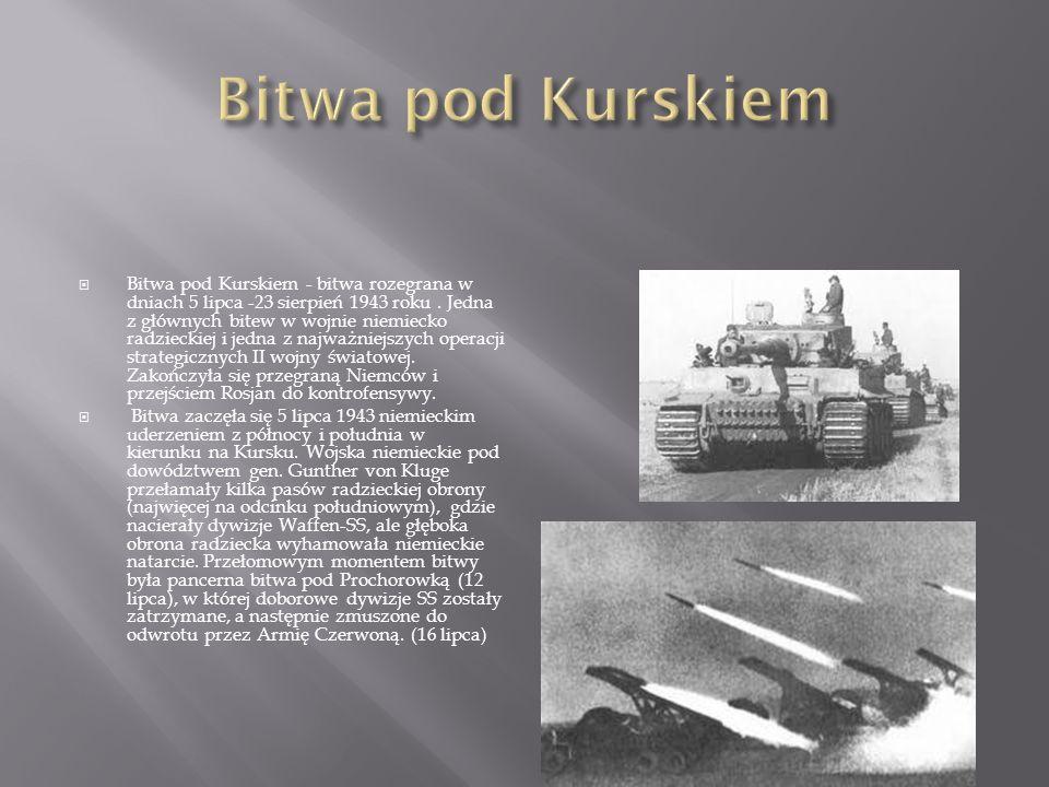  Bitwa pod Kurskiem - bitwa rozegrana w dniach 5 lipca -23 sierpień 1943 roku.