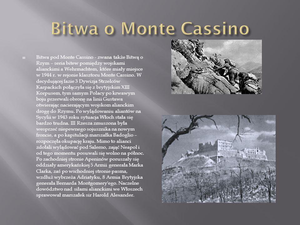  Bitwa pod Monte Cassino - zwana także Bitwą o Rzym – seria bitew pomiędzy wojskami alianckimi a Wehrmachtem, które miały miejsce w 1944 r.