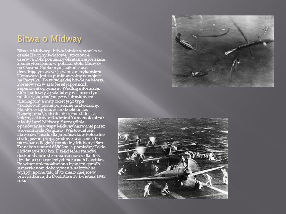 Bitwa o Midway Bitwa o Midway - bitwa lotniczo-morska w czasie II wojny światowej, stoczona 4 czerwca 1942 pomiędzy okrętami japońskimi a amerykańskimi, w pobliżu atolu Midway na Oceanie Spokojnym, zakończona decydującym zwycięstwem amerykańskim.
