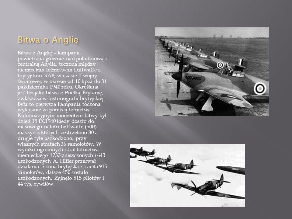 Bitwa o Angli ę Bitwa o Anglię – kampania powietrzna głównie nad południową i centralną Anglią, toczona między niemieckim lotnictwem Luftwaffe a brytyjskim RAF, w czasie II wojny światowej, w okresie od 10 lipca do 31 października 1940 roku.