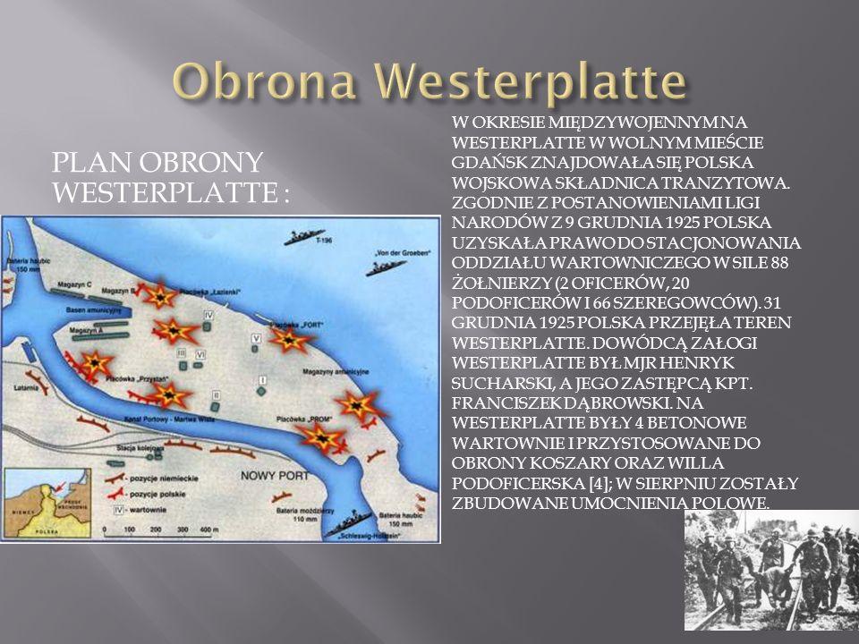PLAN OBRONY WESTERPLATTE : W OKRESIE MIĘDZYWOJENNYM NA WESTERPLATTE W WOLNYM MIEŚCIE GDAŃSK ZNAJDOWAŁA SIĘ POLSKA WOJSKOWA SKŁADNICA TRANZYTOWA.