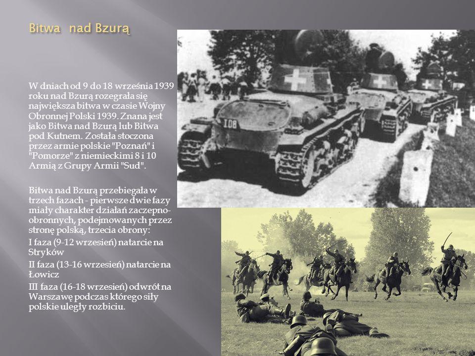 Bitwa nad Bzur ą W dniach od 9 do 18 września 1939 roku nad Bzurą rozegrała się największa bitwa w czasie Wojny Obronnej Polski 1939.