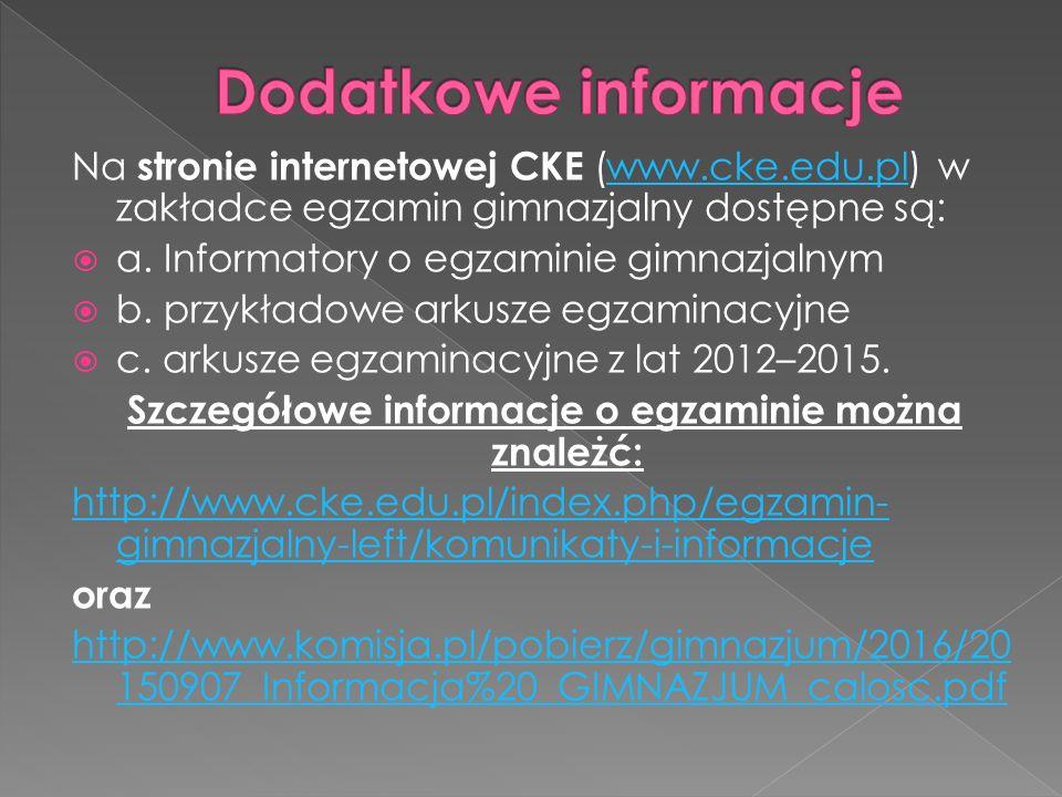 Na stronie internetowej CKE (www.cke.edu.pl) w zakładce egzamin gimnazjalny dostępne są:www.cke.edu.pl  a. Informatory o egzaminie gimnazjalnym  b.
