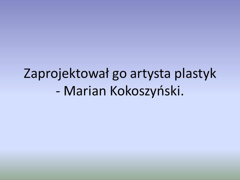Zaprojektował go artysta plastyk - Marian Kokoszyński.