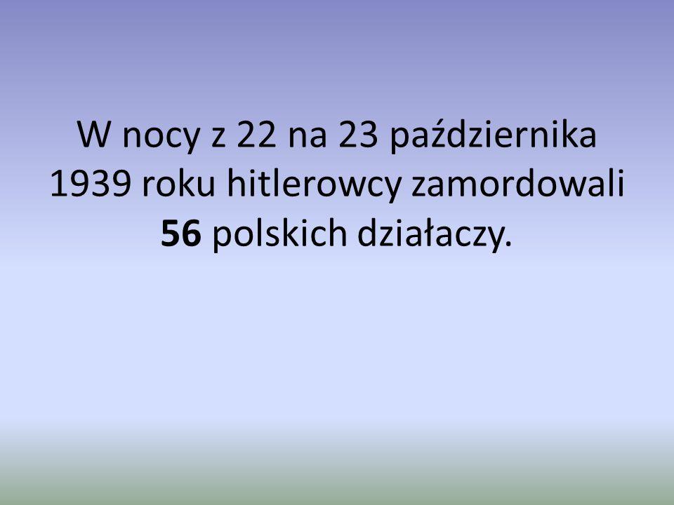 W nocy z 22 na 23 października 1939 roku hitlerowcy zamordowali 56 polskich działaczy.