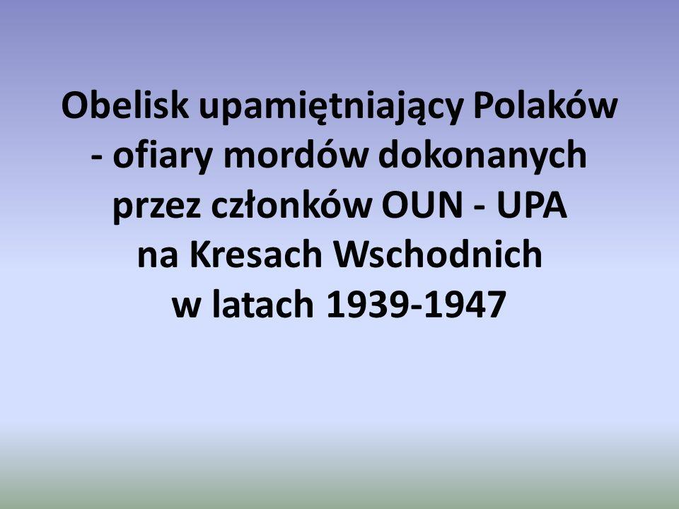 Obelisk upamiętniający Polaków - ofiary mordów dokonanych przez członków OUN - UPA na Kresach Wschodnich w latach 1939-1947