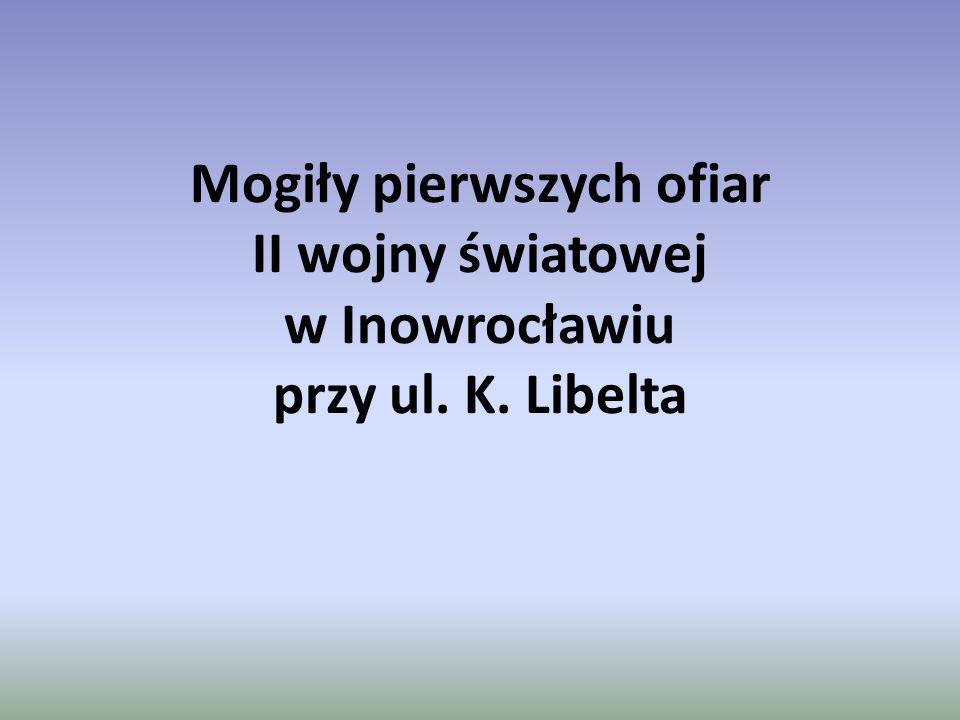 Mogiły pierwszych ofiar II wojny światowej w Inowrocławiu przy ul. K. Libelta