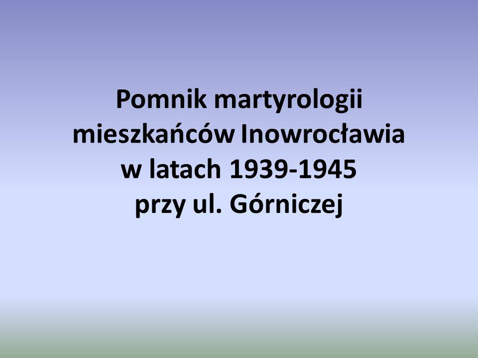 Pomnik martyrologii mieszkańców Inowrocławia w latach 1939-1945 przy ul. Górniczej
