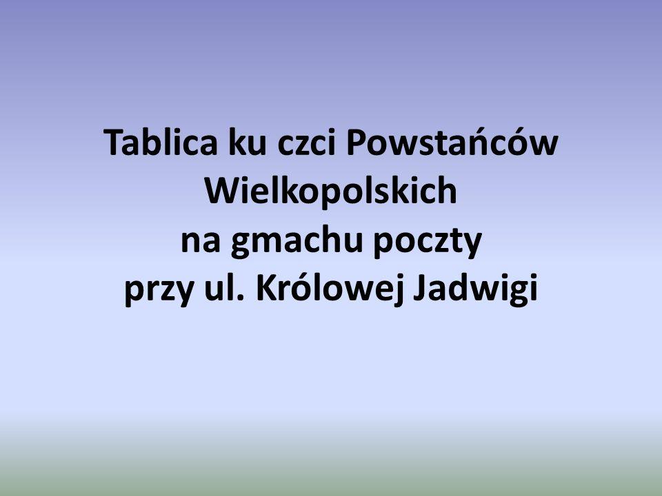Tablica ku czci Powstańców Wielkopolskich na gmachu poczty przy ul. Królowej Jadwigi