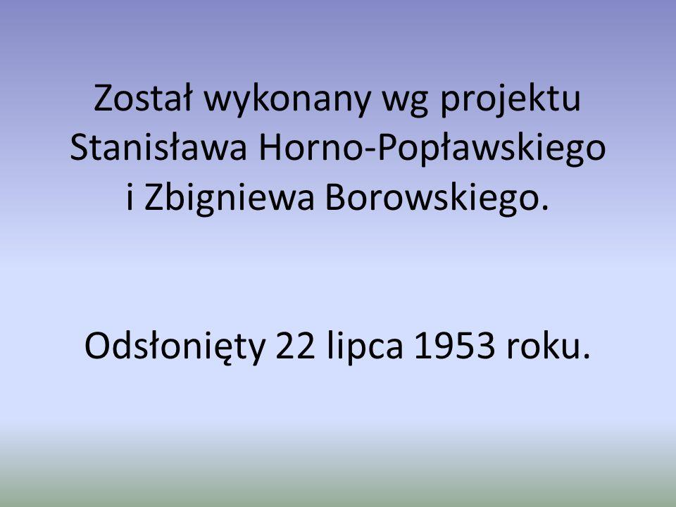 Został wykonany wg projektu Stanisława Horno-Popławskiego i Zbigniewa Borowskiego.