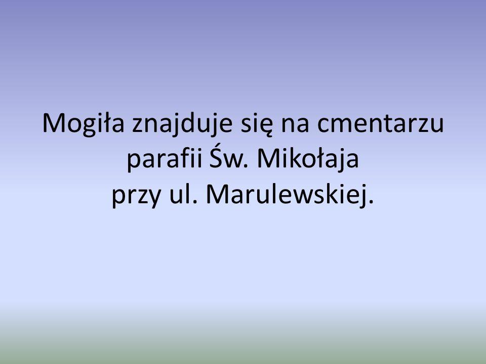 Mogiła znajduje się na cmentarzu parafii Św. Mikołaja przy ul. Marulewskiej.