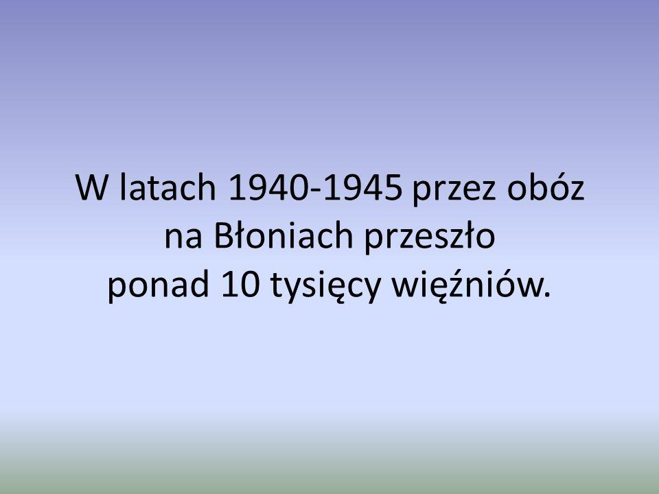 W latach 1940-1945 przez obóz na Błoniach przeszło ponad 10 tysięcy więźniów.