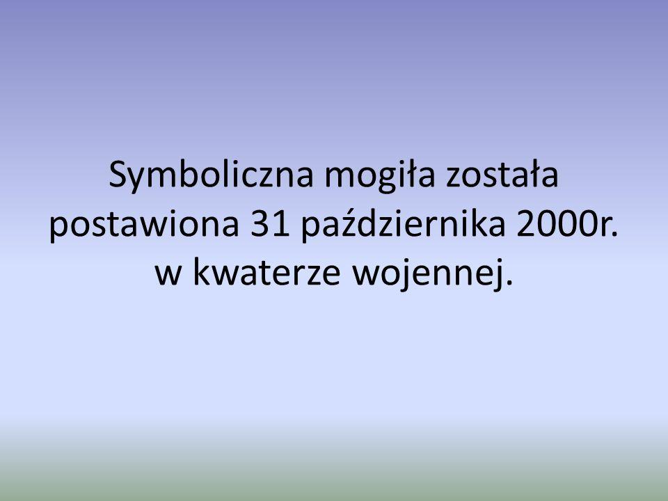 Symboliczna mogiła została postawiona 31 października 2000r. w kwaterze wojennej.