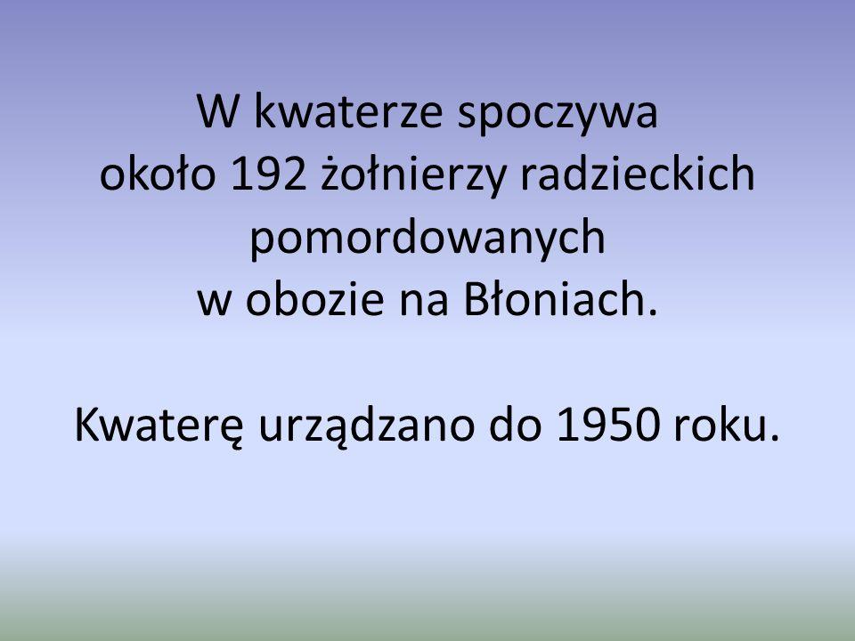 W kwaterze spoczywa około 192 żołnierzy radzieckich pomordowanych w obozie na Błoniach.